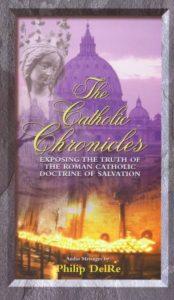 The Catholic Chronicles--Exposing the Truth of the Roman Catholic Doctrine of Salvation